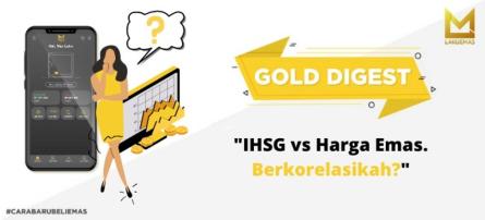 IHSG vs Harga Emas, Berkorelasikah?