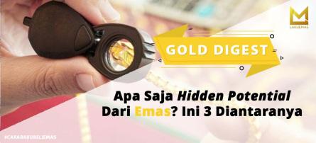 Apa Saja Hidden Potential Dari Emas ?  Ini 3 Poin Diantaranya!
